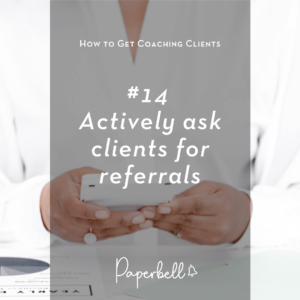Actively ask clients for referrals