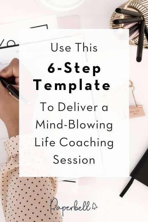 Use This 6-Step Template to Deliver a Mind-Blowing Life Coaching Session